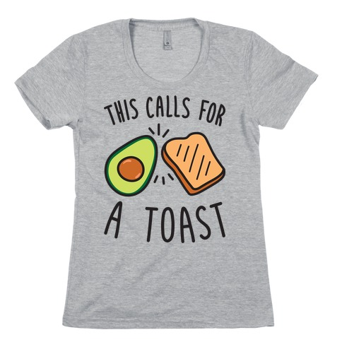 This Calls For A Toast Womens T-Shirt