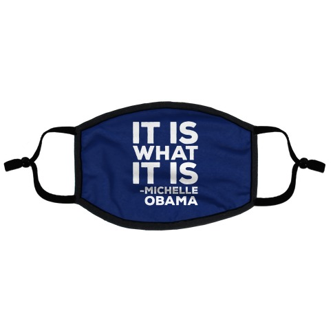 It Is What It Is Michelle Obama Flat Face Mask