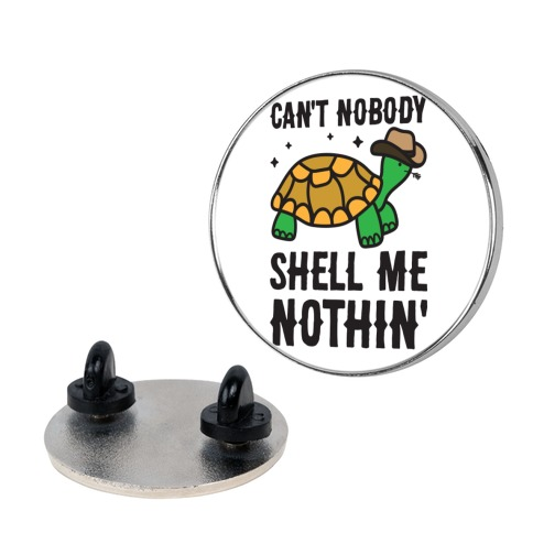 Can't Nobody Shell Me Nothin' Turtle Pin