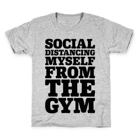 Social Distancing Myself From The Gym Kids T-Shirt
