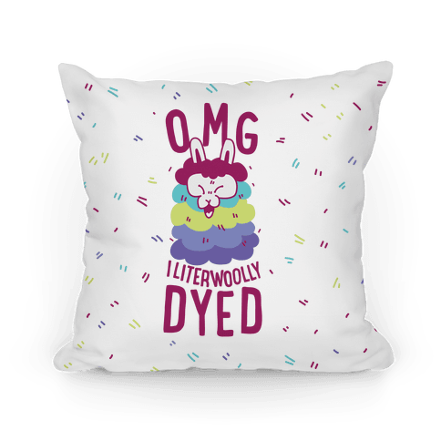 OMG I literwoolly dyed Pillow