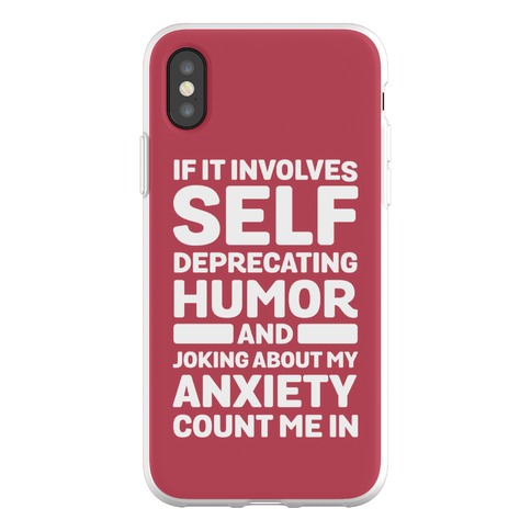 If It Involves Self-Deprecating Humor And Joking About My Anxiety Count Me In Phone Flexi-Case