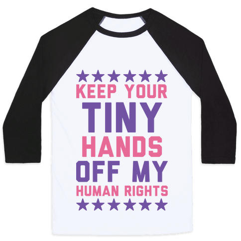 Keep Your Tiny Hands Off My Human Rights Baseball Tee