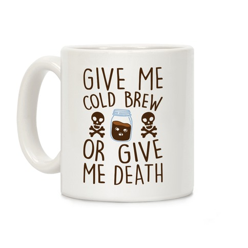 Give Me Cold Brew Or Give Me Death Coffee Mug