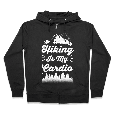 Hiking Is My Cardio Zip Hoodie
