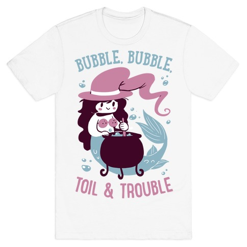 Bubble, Bubble, Toil & Trouble T-Shirt