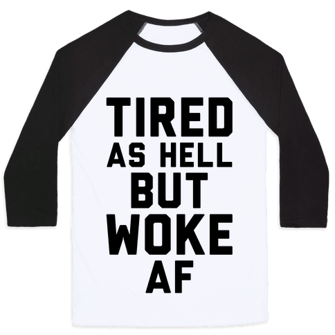 Tired As Hell But Woke AF Baseball Tee