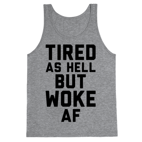 Tired As Hell But Woke AF Tank Top