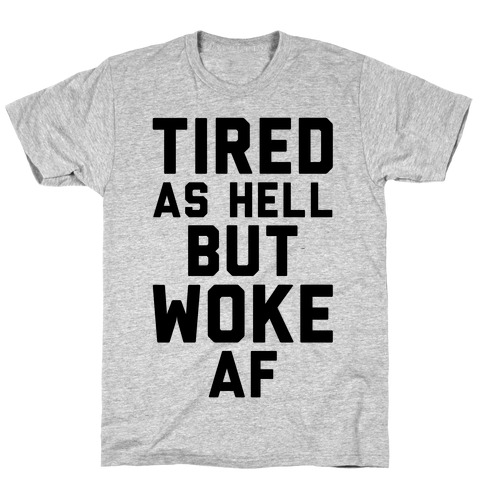 Tired As Hell But Woke AF T-Shirt
