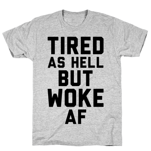 Tired As Hell But Woke AF Mens T-Shirt