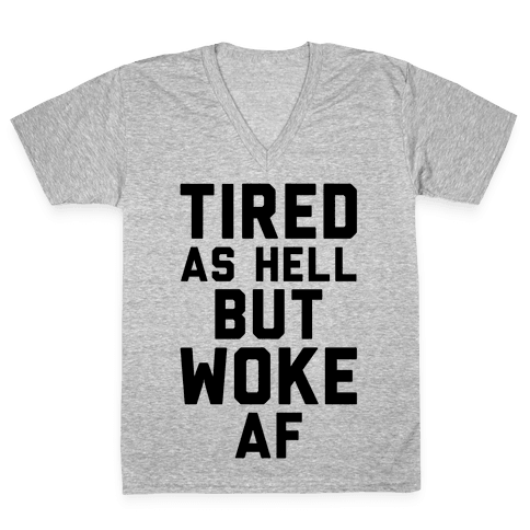 Tired As Hell But Woke AF V-Neck Tee Shirt