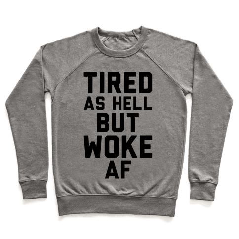 Tired As Hell But Woke AF Pullover