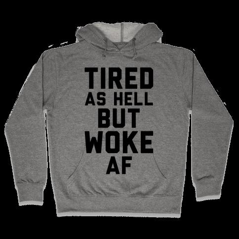 Tired As Hell But Woke AF Hooded Sweatshirt