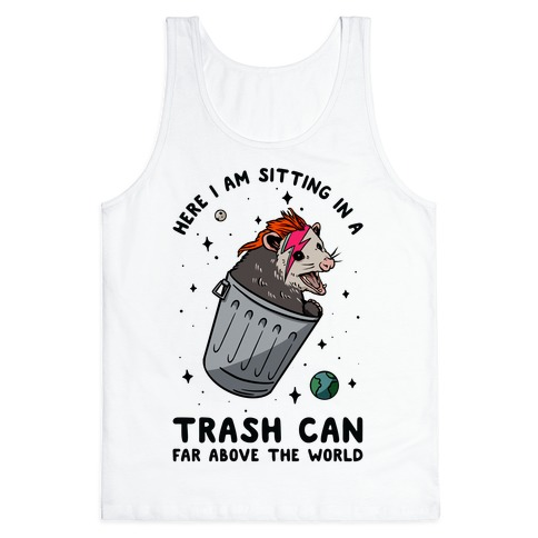 Here I am Sitting in a Trash Can Far Above the World Opossum Tank Top
