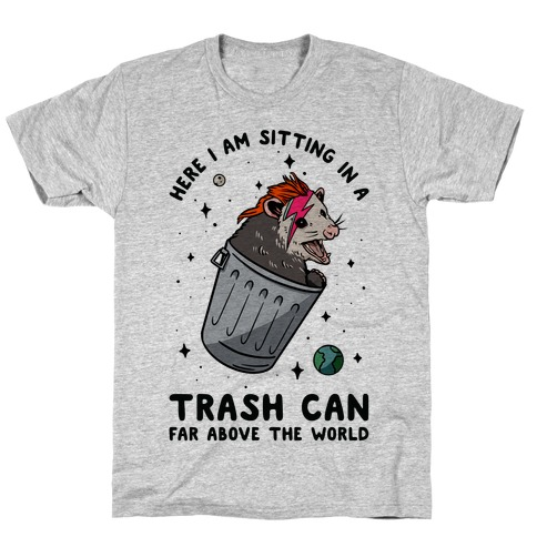 Here I am Sitting in a Trash Can Far Above the World Opossum T-Shirt