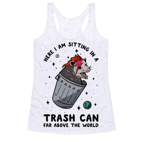 Here I am Sitting in a Trash Can Far Above the World Opossum Racerback Tank Top