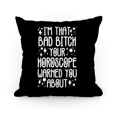 I'm That Bad Bitch Your Horoscope Warned You About Pillow