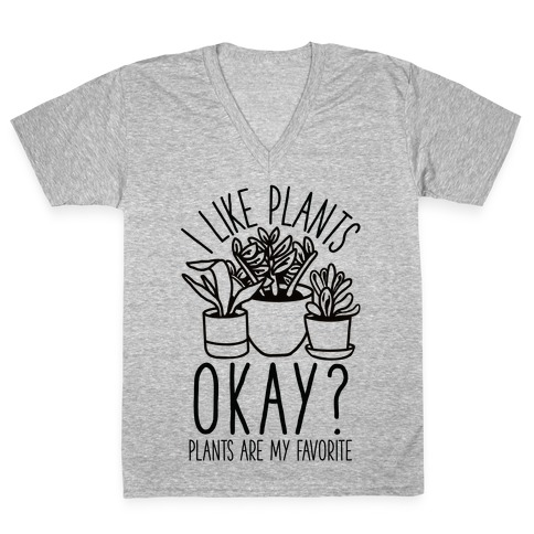 I Like Plants Okay Plants Are My Favorite V-Neck Tee Shirt