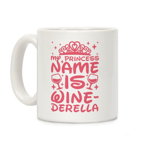 My Princess Name Is Winederella Coffee Mug