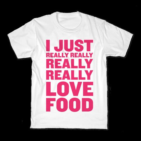 I Just Really Really Really Really Love Food Kids T-Shirt