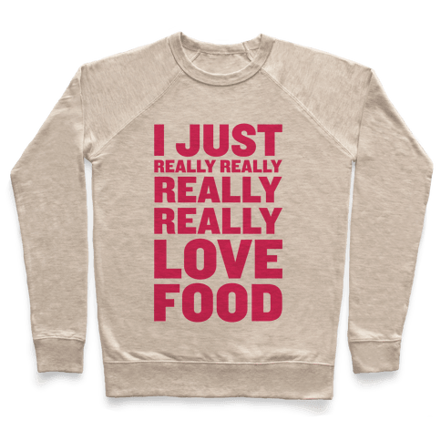 I Just Really Really Really Really Love Food Pullover