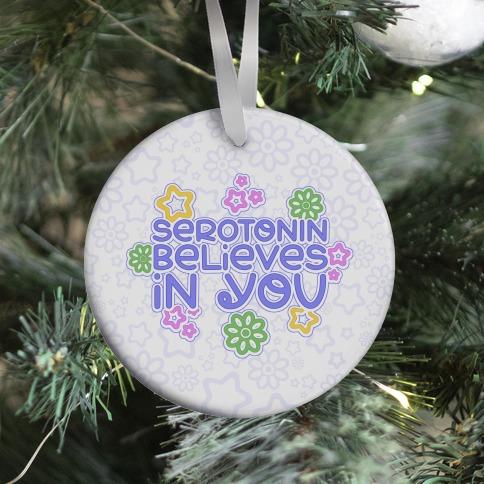 Serotonin Believes In You Ornament
