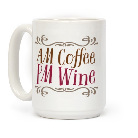 AM Coffee, PM Wine Coffee Mug