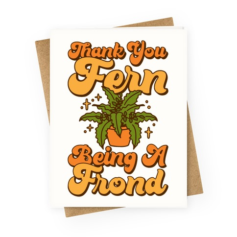 Thank You Fern Being A Frond Parody Greeting Card