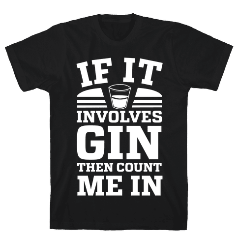 If It Involves Gin Then Count Me In Mens T-Shirt