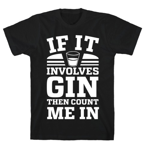 If It Involves Gin Then Count Me In T-Shirt