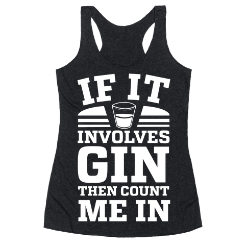 If It Involves Gin Then Count Me In Racerback Tank Top