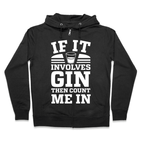 If It Involves Gin Then Count Me In Zip Hoodie