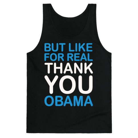 But Like For Real Thank You Obama White Print Tank Top
