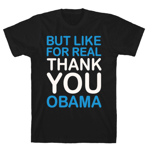 But Like For Real Thank You Obama White Print Mens T-Shirt