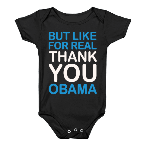 But Like For Real Thank You Obama White Print Baby Onesy