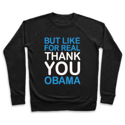 But Like For Real Thank You Obama White Print Pullover