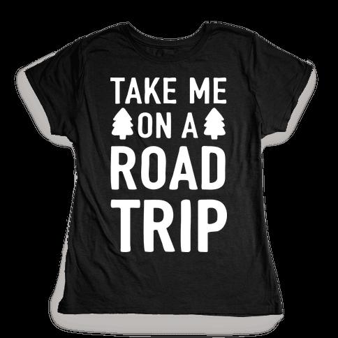 Take Me On A Road Trip Womens T-Shirt