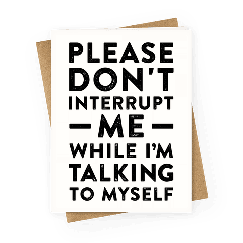 Please Don't Interrupt Me Greeting Card