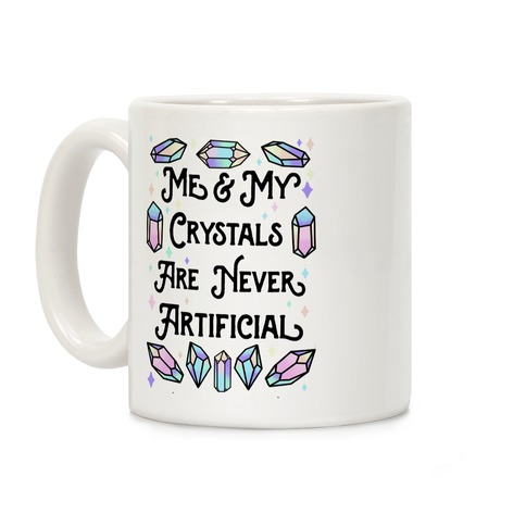 Me & My Crystals Are Never Artificial Coffee Mug
