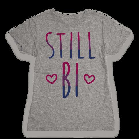 Still Bi Womens T-Shirt