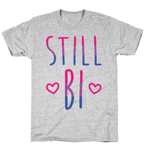 Still Bi T-Shirt