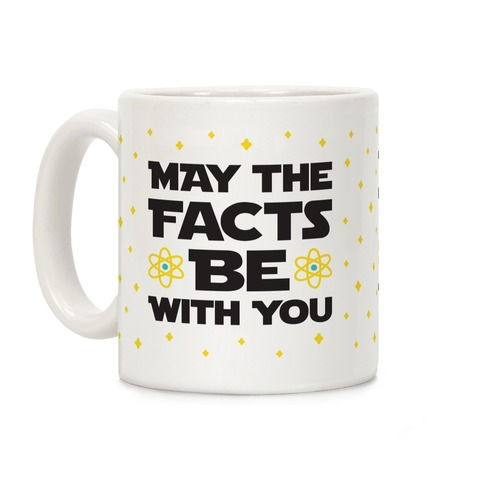 May The Facts Be With You Coffee Mug