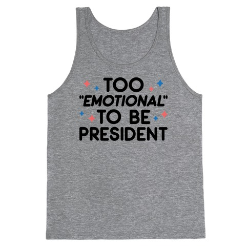 "Too ""Emotional"" To Be President Tank Top"