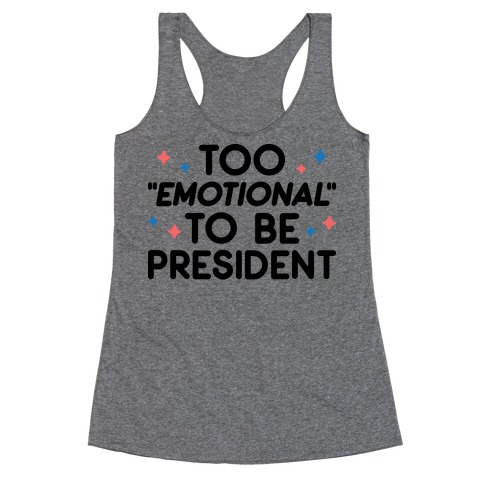 """Too """"Emotional"""" To Be President Racerback Tank Top"""