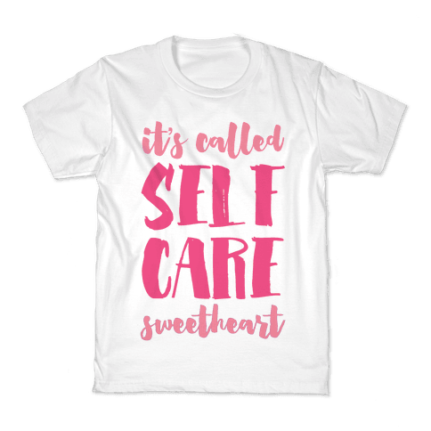 "It's Called ""Self Care,"" Sweetheart  Kids T-Shirt"