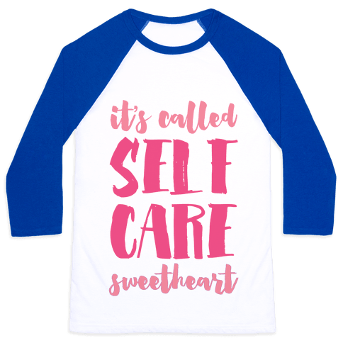 "It's Called ""Self Care,"" Sweetheart  Baseball Tee"