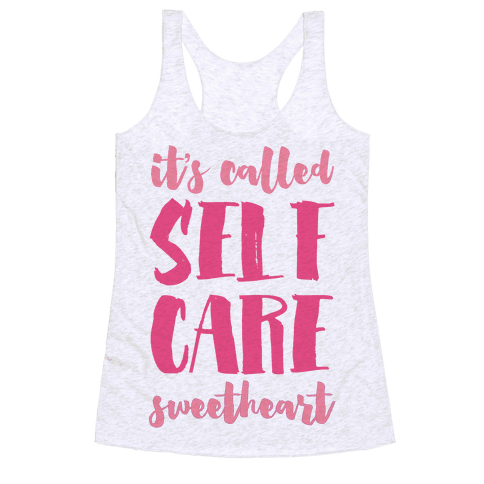 "It's Called ""Self Care,"" Sweetheart  Racerback Tank Top"