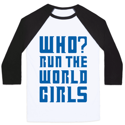 Who Run The World Girls Doctor Who Parody Baseball Tee