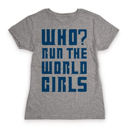 Who Run The World Girls Doctor Who Parody Womens T-Shirt