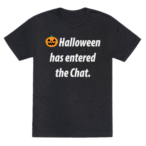Halloween Has Entered The Chat T-Shirt